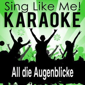 All die Augenblicke (Karaoke Version) (Originally Performed By BAP & Clueso)