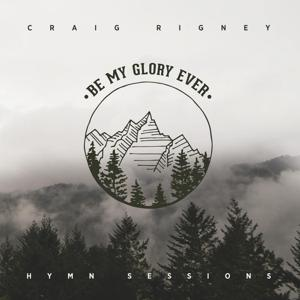 Hymn Sessions: Be My Glory Ever
