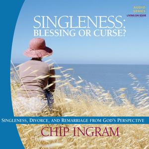 Singleness: Blessing or Curse - Singleness, Divorce, and Remarriage from God's Perspective