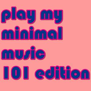 play my minimal music 101 edition