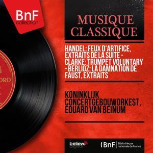 Handel: Feux d'artifice, extraits de la suite - Clarke: Trumpet Voluntary - Berlioz: La damnation de Faust, extraits (Mono Version)
