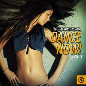 Electro Noise World: Dance Now!, Vol. 3