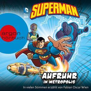 Superman - Aufruhr in Metropolis (Ungekürzte Lesung mit Musik)