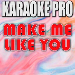 Make Me Like You (Originally Performed by Gwen Stefani) [Instrumental Version]