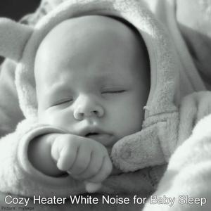 Cozy Heater White Noise for Baby Sleep