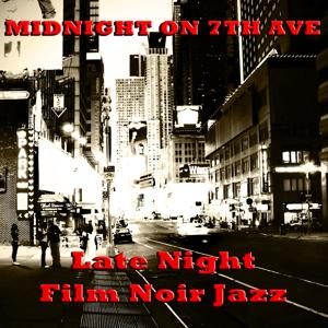 Midnight on 7th Ave: Late Night Film Noire Jazz
