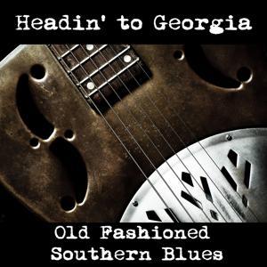 Headin' to Georgia: Old Fashioned Southern Blues