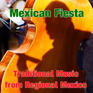 Mexican Fiesta: Traditional Music from Regional Mexico