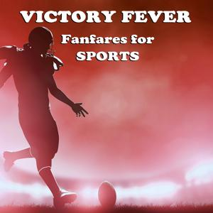 Victory Fever: Fanfares for Sports and Sporting Event
