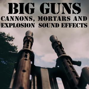 Big Guns: Cannons; Mortars & Explosion Sound Effects