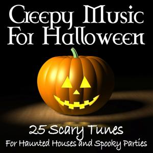 Creepy Music for Halloween: 25 Scary Tunes for Haunted Houses and Spooky Parties