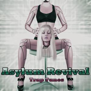Asylum Revival (Trap Tunes)