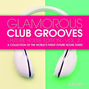 Glamorous Club Grooves - Future House Edition, Vol. 2