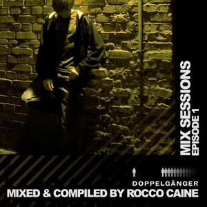 Mix Sessions: Epsiode 01 (By Rocco Caine)