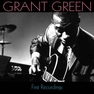 Grant Green: First Recordings