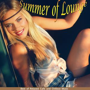 Summer of Lounge (Best of Relaxed Cafe and Chillout Music)