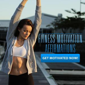 Fitness Motivation Affirmations (Get Motivated Now)