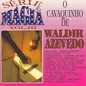Série a Mágia - Vol III - O Cavaquinho de Waldir Azevedo