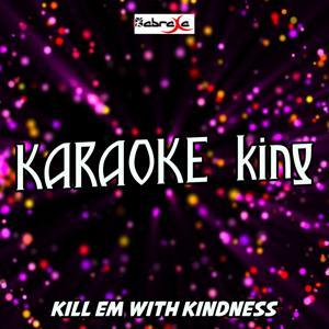 Kill Em With Kindness (Karaoke Version) (Originally Performed by Selena Gomez)