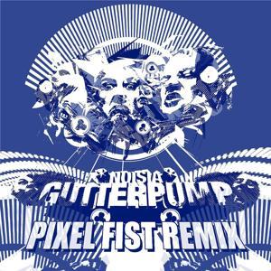 Gutterpump (Pixel Fist Remix)
