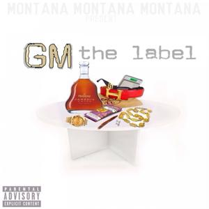 Montana Montana Montana Presents: GM the Label
