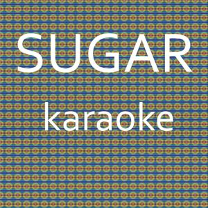 Sugar: Karaoke Tribute to Maroon 5 (Karaoke Version) - Single