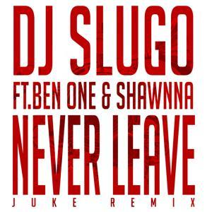 Never Leave (Juke Remix) - EP