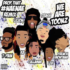 Drop That #NaeNae (feat. T-Pain, Lil Jon, & French Montana) (Remix) - Single