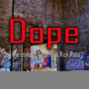 Dope (In The Style Of Tyga feat. Rick Ross) - Single