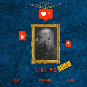 Like Me (Remix) [feat. J.Red, Kamiyah & Ellie D]