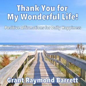 Thank You for My Wonderful Life! (Positive Affirmations for Daily Happiness)