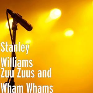 Zuu Zuus and Wham Whams