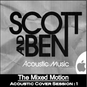 Scott & Ben (The Mixed Motion): Acoustic Cover Session 1