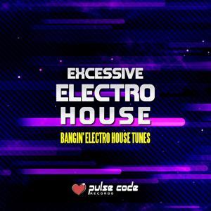 Excessive Electro House (Bangin' Electro House Tunes)