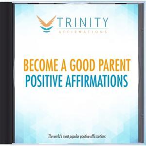 Become a Good Parent Affirmations