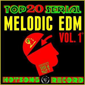 Top 20 Serial Melodic Edm, Vol. 1