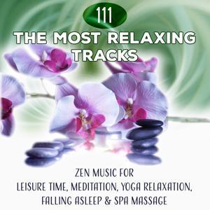 111 The Most Relaxing Tracks - Zen Music for Leisure Time, Meditation, Yoga Relaxation, Falling Asleep & Spa Massage