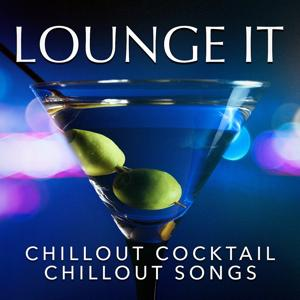 Lounge It : Chillout Cocktail Chillout Songs