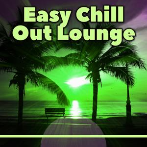 Easy Chill Out Lounge – Chill Out Music, Deep Lounge, Beach Party, Chilling, Summer Hits 2016 of Chill Out