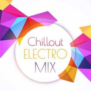 Chillout Electro Mix – Ultimate Chill Out Music, Chillout Forever, Deep Relaxation, Ambient Music