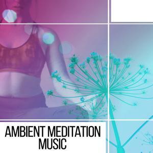 Ambient Meditation Music – Spiritual Music of Nature, New Age, Mindfullness Meditation