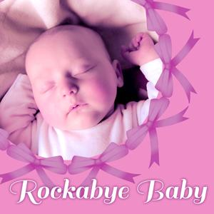 Rockabye Baby – Lullaby for Baby, Cradle Song for Toddlers