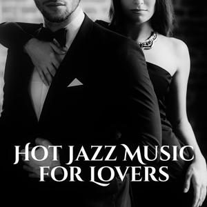 Hot Jazz Music for Lovers – Romantic Sounds, Saxophone Jazz, Erotic Night with Smooth Jazz, Relaxation Music