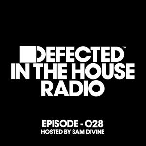 Defected In The House Radio Show Episode 028 (hosted by Sam Divine) [Mixed]
