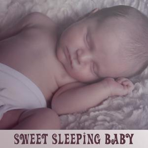 Sweet Sleeping Baby – Nature Sleep Music, Sweet Lullabies for Newborn, Soft Sounds for Baby, Calm Background for Sleeping