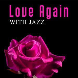 Love Again with Jazz – Romantic Ballads, Love Story Jazz, Love Making Music
