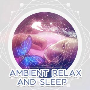 Ambient Relax and Sleep – Relaxing sounds of Nature, New Age Music, Pure Meditation, Serenity Dream