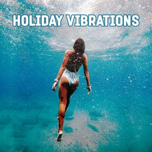 Holiday Vibrations – Peaceful Music, Lounge Chill, Summertime, Relax on the Beach, Good Energy