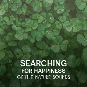 Searching for Happiness – Gentle Nature Sounds, Relaxing Music to Feel Free, Dream Come True, Meditation with Mother Nature