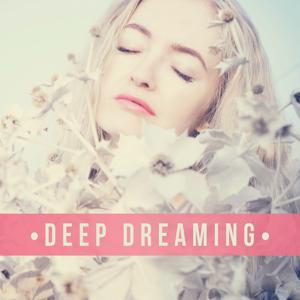 Deep Dreaming – Keep Calm with Peaceful Music for Sleep, Rest and Relaxation Time